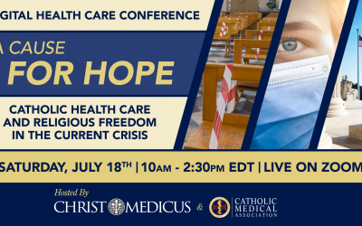Christ Medicus Foundation and Catholic Medical Association's July Digital Health Care Conference Sheds Light on the Current Crises and Casts a Vision for the Future of Catholic Health Care