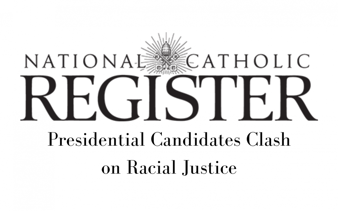 National Catholic Register features Christ Medicus in recent Election Article: Presidential Candidates Clash on Racial Justice